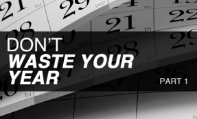 Don't Waste Your Year (Part 1)
